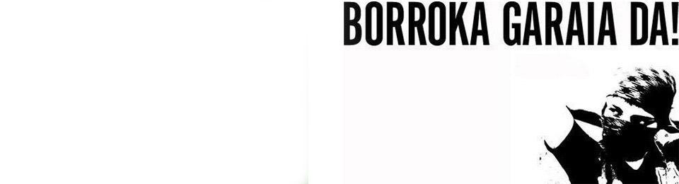 Borroka Garaia Da!